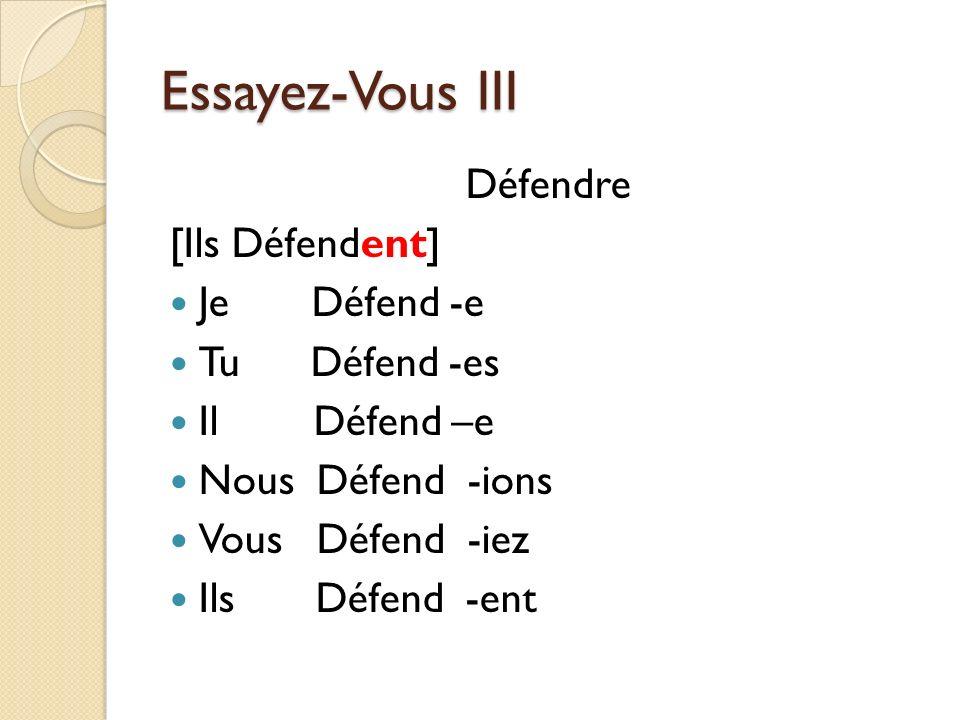 Essayez-Vous III Défendre [Ils Défendent] Je Défend -e Tu Défend -es